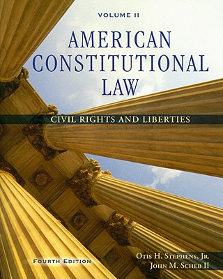 American Constitutional Law Volume II: Civil Rights and Liberties - Stephens, Otis H, Jr., and Scheb, John M, II