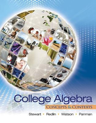 College Algebra: Concepts and Contexts - Stewart, James, and Redlin, Lothar, and Watson, Saleem