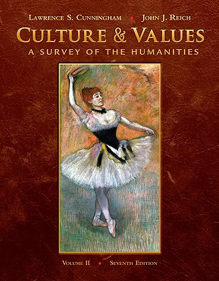 Culture & Values, Volume 2: A Survey of the Humanities - Cunningham, Lawrence S, and Reich, John J