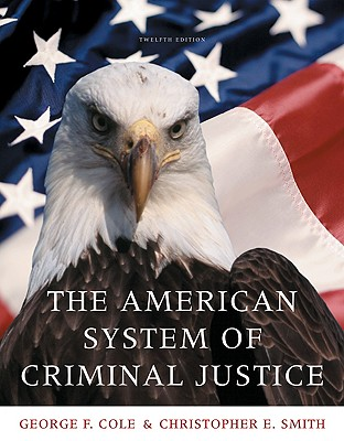 The American System of Criminal Justice - Cole, George F, and Smith, Christopher E