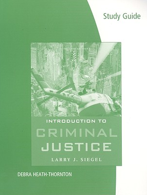 Introduction to Criminal Justice - Siegel, Larry J, and Heath-Thornton, Debra (Prepared for publication by)