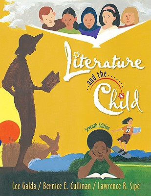 Literature and the Child - Galda, Lee, PhD, and Cullinan, Bernice E, and Sipe, Lawrence R
