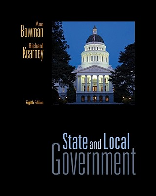 State and Local Government - Bowman, Ann O'm, and Kearney, Richard C