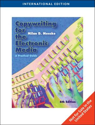 Copywriting for the Electronic Media: A Practical Guide - Meeske, Milan D.