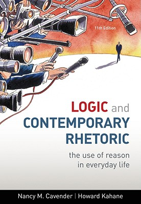 Logic and Contemporary Rhetoric: The Use of Reason in Everyday Life - Cavender, Nancy, and Kahane, Howard