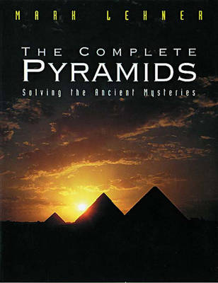 The Complete Pyramids: Solving the Ancient Mysteries - Lehner, Mark, and Wilkinson, Richard H