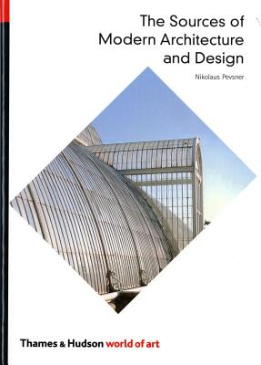 The Sources of Modern Architecture and Design - Pevsner, Nikolaus