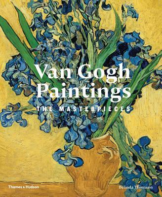 Van Gogh Paintings: The Masterpieces - Thomson, Belinda