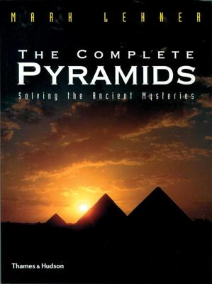 The Complete Pyramids: Solving the Ancient Mysteries - Lehner, Mark