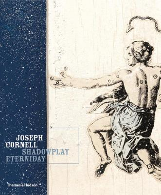 Joseph Cornell: Shadowplay. . .Eterniday - Hartigan, Lynda Roscoe, and Cornell, Joseph, and Hopps, Walter