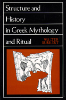 Structure and History in Greek Mythology and Ritual - Burkert, Walter, and Burkert, W