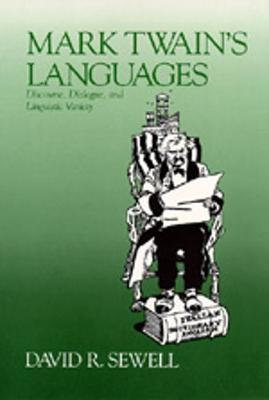 Mark Twain's Languages: Discourse, Dialogue, & Linguistic Variety - Sewell, David R, and Sewell