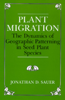 Plant Migration: The Dynamics of Geographic Patterning in Seed Plant Species - Sauer, Jonathan D