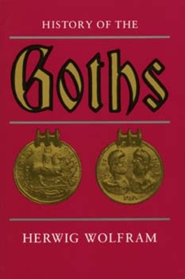 History of the Goths - Wolfram, Herwig