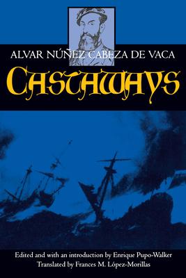 Castaways - Cabeza de Vaca, Alvar Nunez, and Nuunez Cabeza De Vaca, Alvar, and Nunez Cabeza De Vaca, Alvar