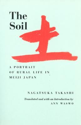 The Soil - Nagatsuka, Takashi, and Takashi, Nagatsuka, and Waswo, Anne (Translated by)