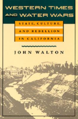 Western Times & Water Wars: State/Culture/Rebellion in Cal - Walton, John