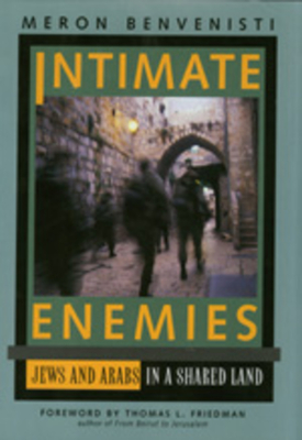 Intimate Enemies: Jews and Arabs in a Shared Land - Benvenisti, Meron, and Friedman, Thomas L (Foreword by)