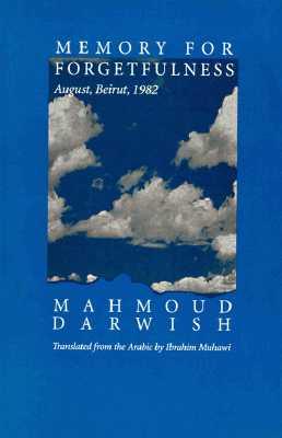 Memory for Forgetfulness: August, Beirut, 1982 - Darwish, Mahmoud, and Darwish, Mahmud, and Muhawi, Ibrahim, Professor (Translated by)