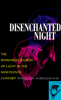Disenchanted Night: Industrialization of Light 19th Century - Schivelbusch, Wolfgang, and Davies, Angela (Editor)