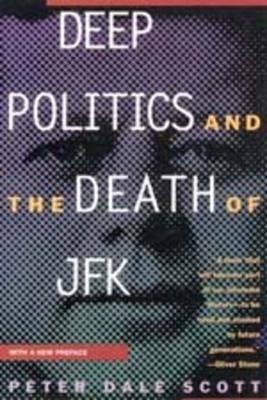 Deep Politics and the Death of JFK - Scott, Peter Dale