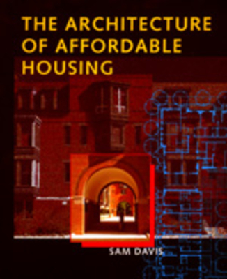 The Architecture of Affordable Housing - Davis, Sam