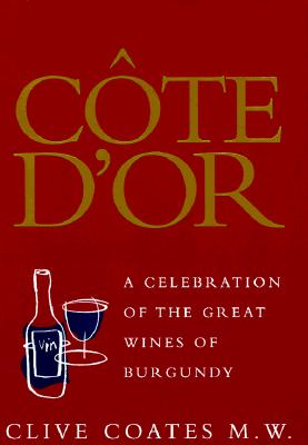 Cote D'Or: A Celebration of the Great Wines of Burgundy - Coates, Clive