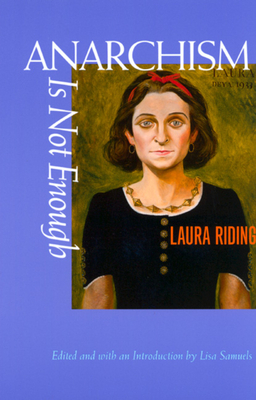 Anarchism Is Not Enough - Riding, Laura, and Samuels, Lisa (Editor), and Jackson, Laura Riding