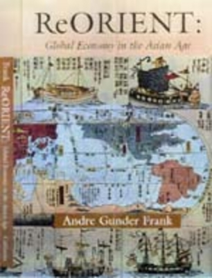 Reorient: Global Economy in the Asian Age - Frank, Andre Gunder