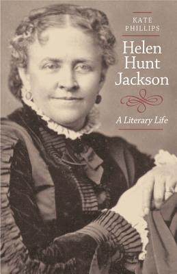 Helen Hunt Jackson: A Literary Life - Phillips, Kate