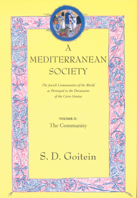 A Mediterranean Society: The Jewish Communities of the Arab World as Portrayed in the Documents of the Cairo Geniza, Vol. II: The Community - Goitein, S D
