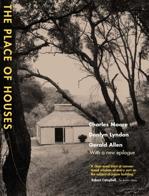 The Place of Houses - Moore, Charles Willard, and Allen, Gerald, and Lyndon, Donlyn