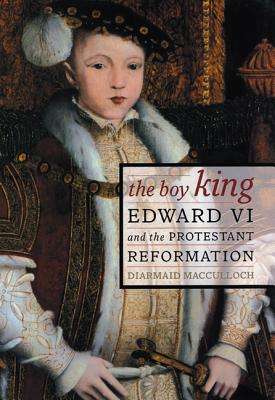 The Boy King: Edward VI & the Protestant Reformation - MacCulloch, Diarmaid, Professor