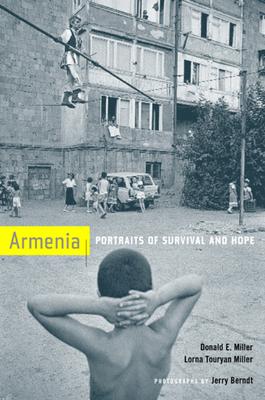 Armenia: Portraits of Survival and Hope - Miller, Donald E, and Rhomberg, Chris Touryan, and Miller, Lorna Touryan