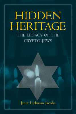 Hidden Heritage: The Legacy of the Crypto-Jews - Jacobs, Janet Liebman