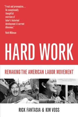 Hard Work: Remaking the American Labor Movement - Fantasia, Rick, and Voss, Kim