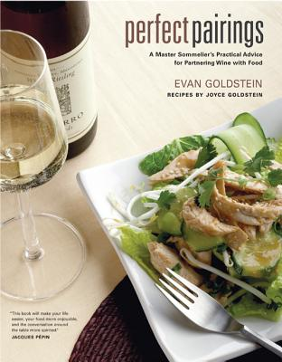 Perfect Pairings: A Master Sommelier's Practical Advice for Partnering Wine with Food - Goldstein, Evan, and Pool, Joyce Oudkerk (Photographer), and Goldstein, Joyce