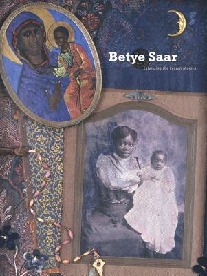 Betye Saar: Extending the Frozen Moment - Steward, James Christen, and Willis, Deborah, and Jones, Kellie