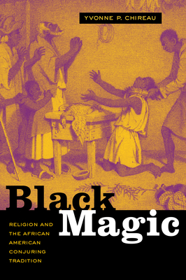 Black Magic: Religion and the African American Conjuring Tradition - Chireau, Yvonne