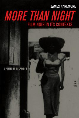 More Than Night: Film Noir in Its Contexts - Naremore, James