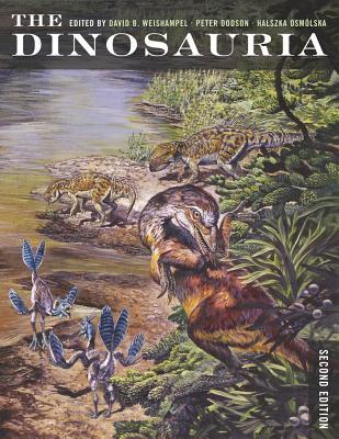 The Dinosauria - Weishampel, David B, Professor (Editor), and Dodson, Peter, Professor (Editor), and Osmolska, Halszka (Editor)