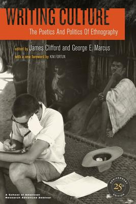 Writing Culture: The Poetics and Politics of Ethnography - Clifford, James (Editor), and Marcus, George E (Editor), and Fortun, Kim (Foreword by)