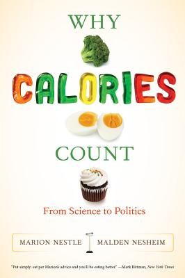 Why Calories Count: From Science to Politics - Nestle, Marion, and Nesheim, Malden