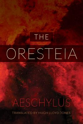 The Oresteia - Aeschylus, and Lloyd-Jones, Hugh (Translated by)
