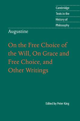 Augustine: On the Free Choice of the Will, on Grace and Free Choice, and Other Writings - Augustine, and King, Peter (Editor)