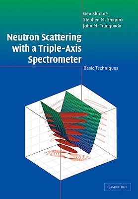 Neutron Scattering with a Triple-Axis Spectrometer: Basic Techniques - Shirane, Gen, and Shapiro, S M, and Tranquada, John M