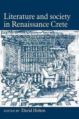 Literature and Society in Renaissance Crete - Holton, David (Editor)