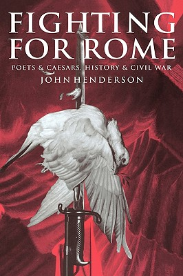 Fighting for Rome: Poets and Caesars, History and Civil War - Henderson, John, and Henderson, John, and John, Henderson