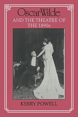 Oscar Wilde and the Theatre of the 1890s - Powell, Kerry