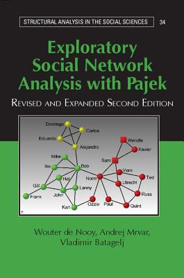 Exploratory Social Network Analysis with Pajek - Nooy, Wouter de, and Mrvar, Andrej, and Batagelj, Vladimir